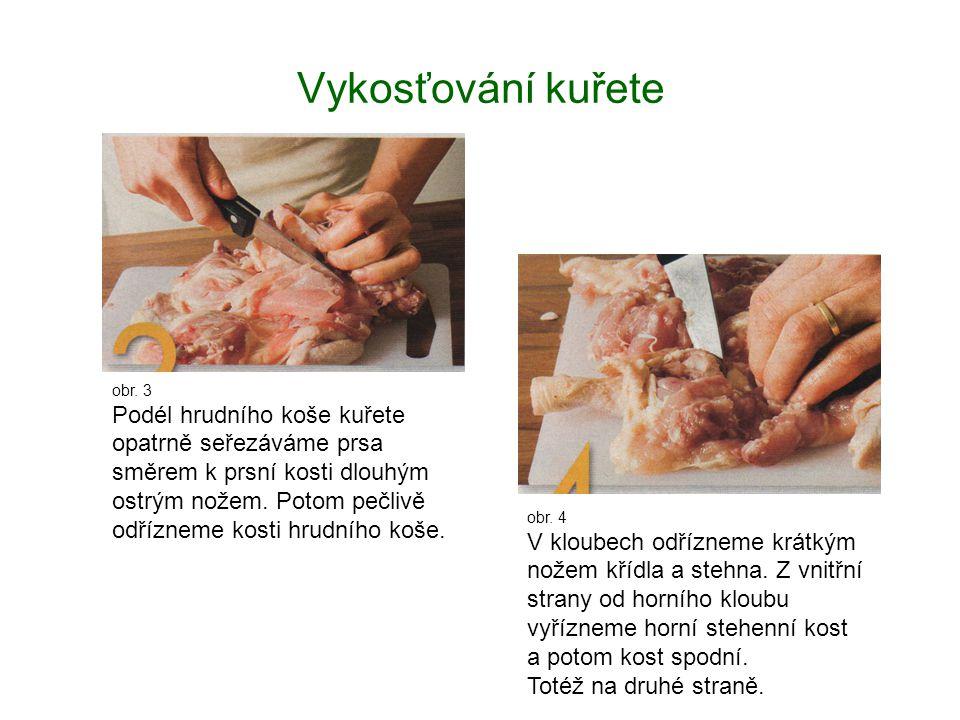 Vykosťování kuřete obr. 3 Podél hrudního koše kuřete opatrně seřezáváme prsa směrem k prsní kosti dlouhým ostrým nožem. Potom pečlivě odřízneme kosti