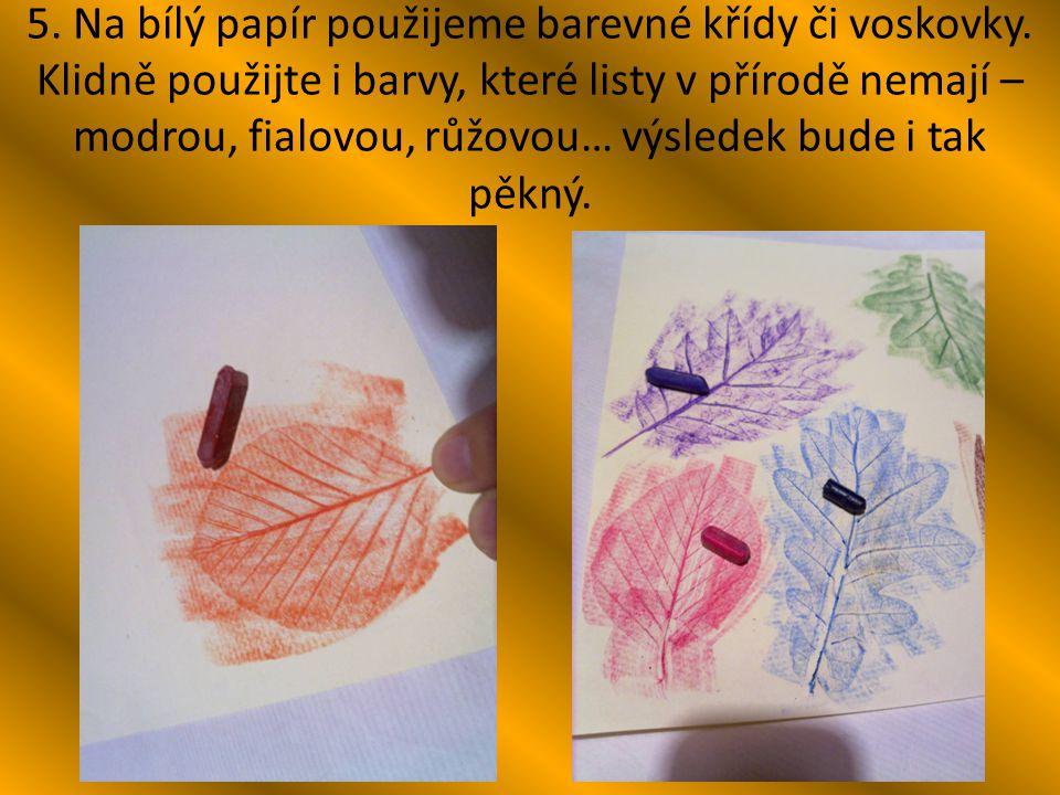 5. Na bílý papír použijeme barevné křídy či voskovky. Klidně použijte i barvy, které listy v přírodě nemají – modrou, fialovou, růžovou… výsledek bude