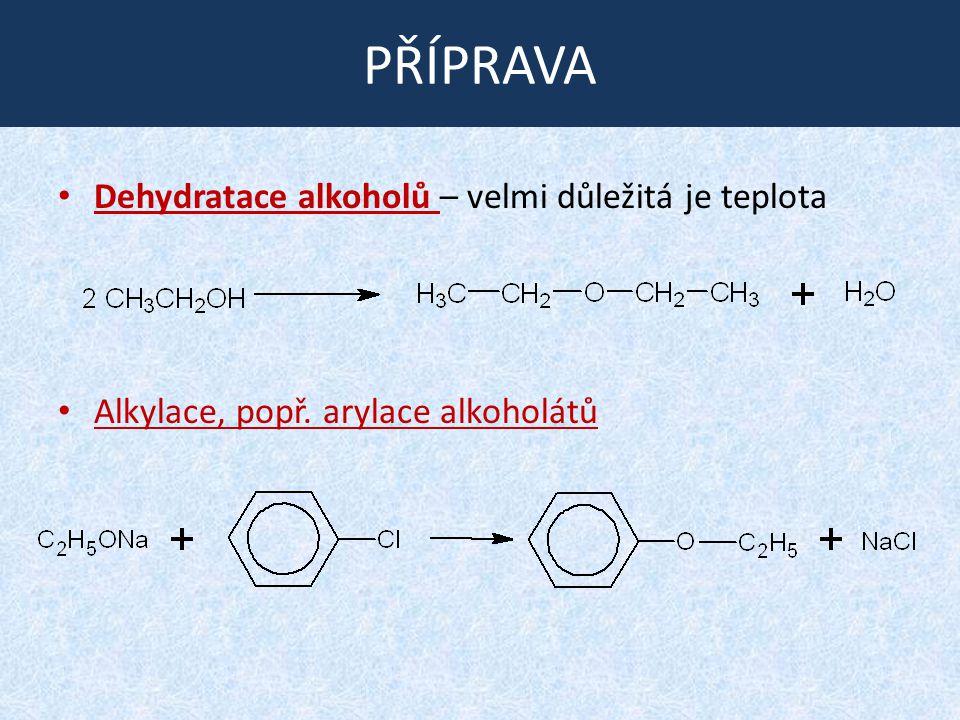 PŘÍPRAVA Dehydratace alkoholů – velmi důležitá je teplota Alkylace, popř. arylace alkoholátů
