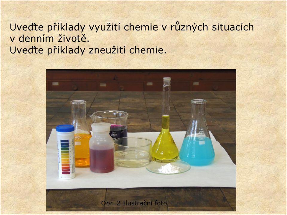 Uveďte příklady využití chemie v různých situacích v denním životě. Uveďte příklady zneužití chemie. Obr. 2 Ilustrační foto