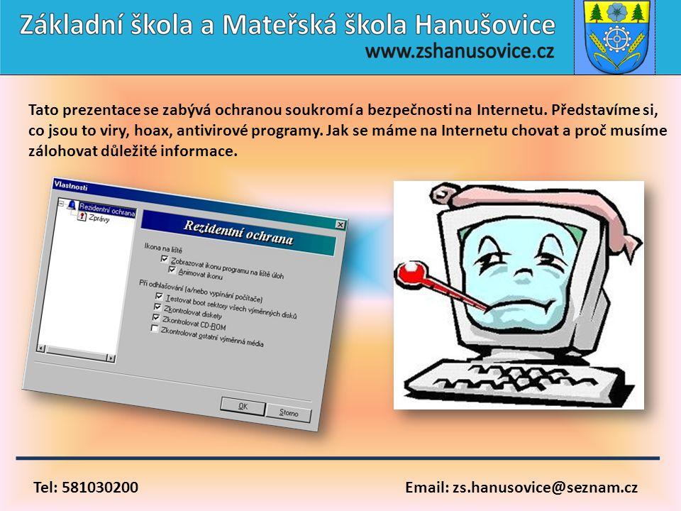 Tel: 581030200 Email: zs.hanusovice@seznam.cz Tato prezentace se zabývá ochranou soukromí a bezpečnosti na Internetu. Představíme si, co jsou to viry,