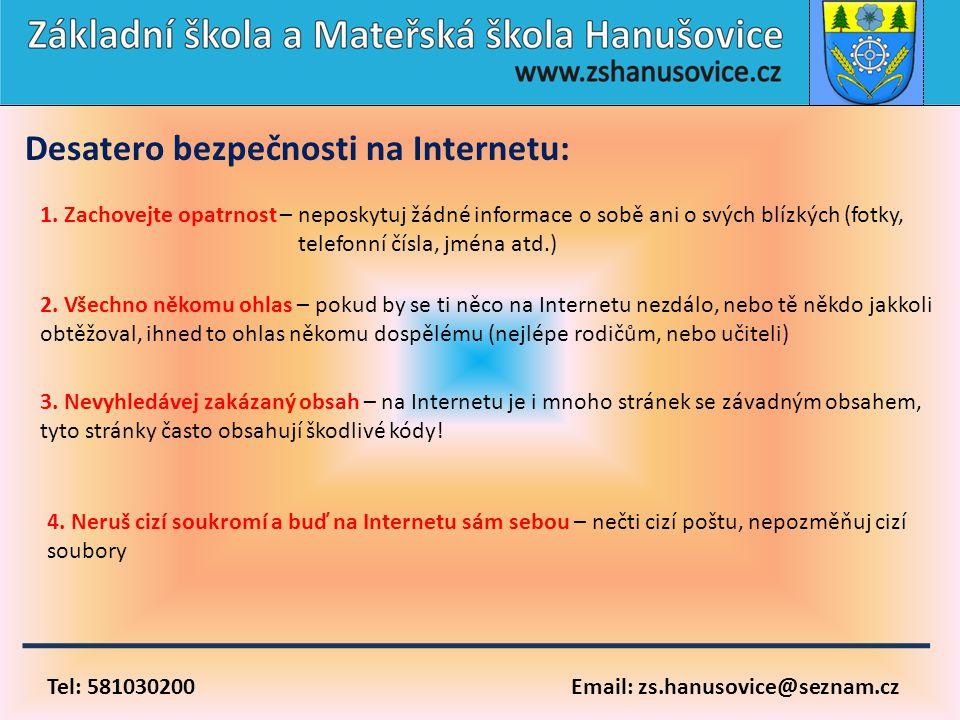 Tel: 581030200 Email: zs.hanusovice@seznam.cz Desatero bezpečnosti na Internetu: 1. Zachovejte opatrnost – neposkytuj žádné informace o sobě ani o svý