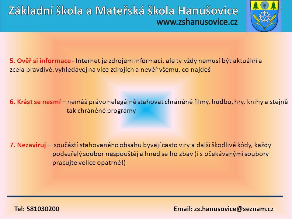 Tel: 581030200 Email: zs.hanusovice@seznam.cz 6. Krást se nesmí – nemáš právo nelegálně stahovat chráněné filmy, hudbu, hry, knihy a stejně tak chráně