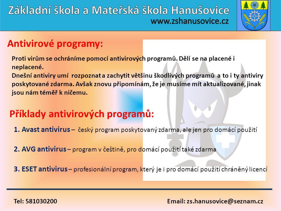 Tel: 581030200 Email: zs.hanusovice@seznam.cz Antivirové programy: Proti virům se ochráníme pomocí antivirových programů. Dělí se na placené i neplace