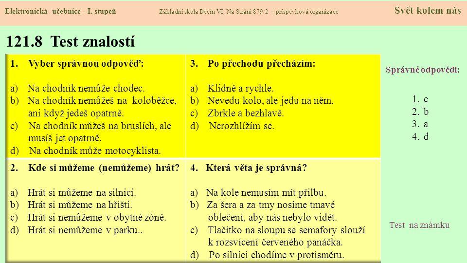 121.8 Test znalostí Správné odpovědi: 1.c 2.b 3.a 4.d Test na známku Elektronická učebnice - I.