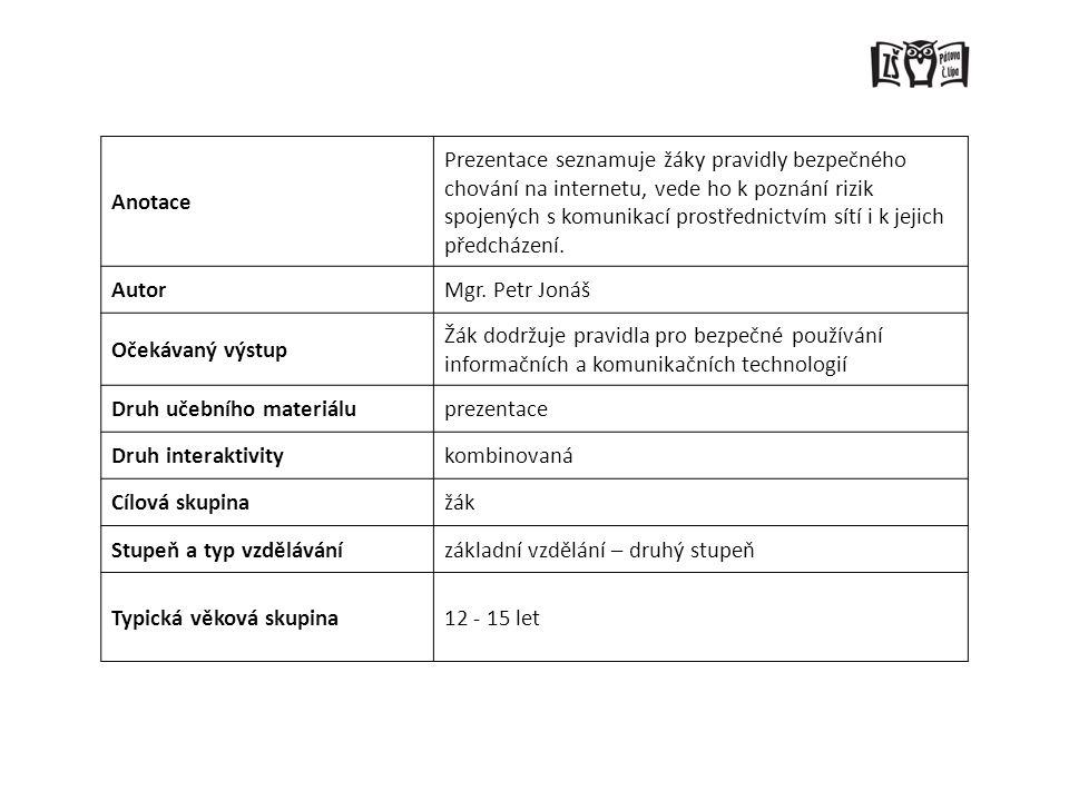 Anotace Prezentace seznamuje žáky pravidly bezpečného chování na internetu, vede ho k poznání rizik spojených s komunikací prostřednictvím sítí i k je