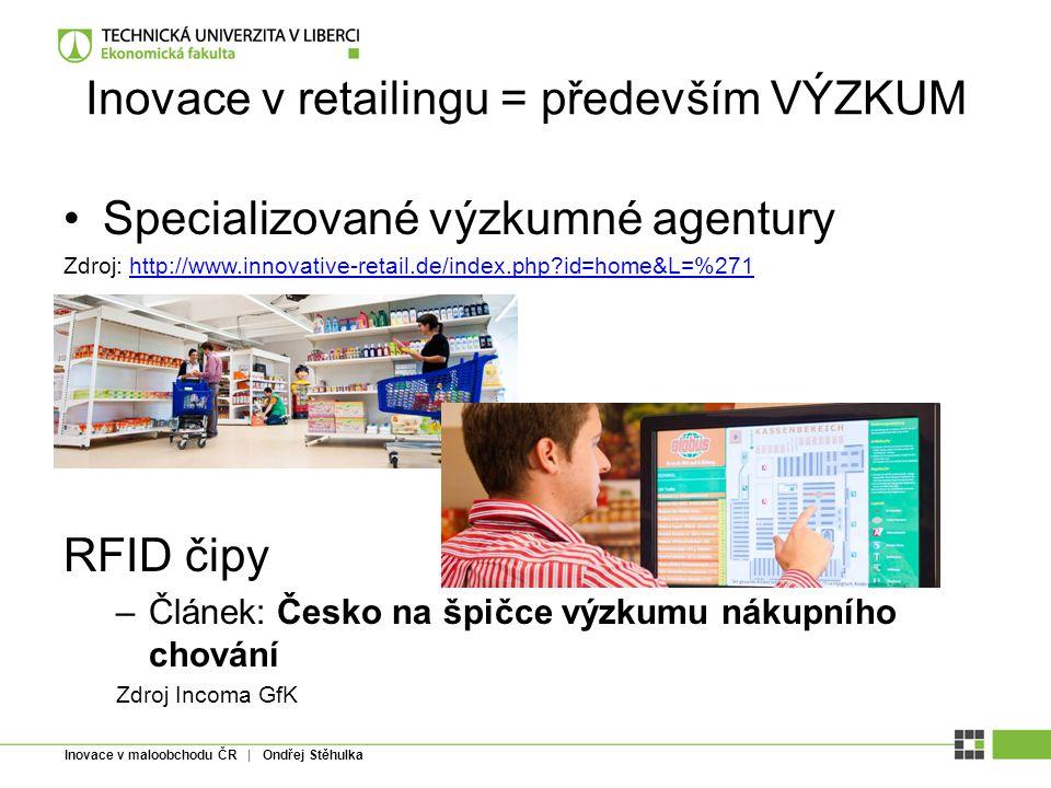 Inovace v maloobchodu ČR | Ondřej Stěhulka Inovace v retailingu = především VÝZKUM Specializované výzkumné agentury Zdroj: http://www.innovative-retai
