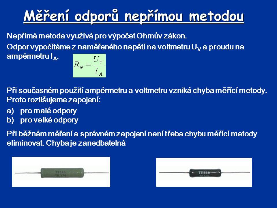 Měření odporů nepřímou metodou Nepřímá metoda využívá pro výpočet Ohmův zákon. Odpor vypočítáme z naměřeného napětí na voltmetru U V a proudu na ampér
