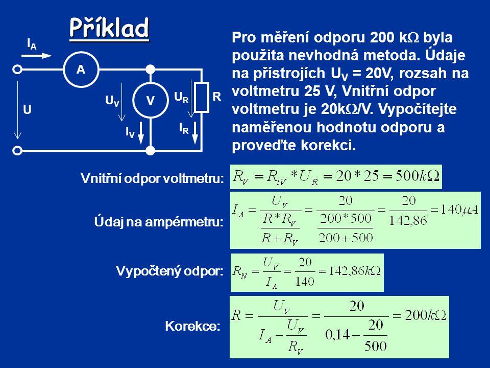 Příklad Pro měření odporu 200 k  byla použita nevhodná metoda. Údaje na přístrojích U V = 20V, rozsah na voltmetru 25 V, Vnitřní odpor voltmetru je 2