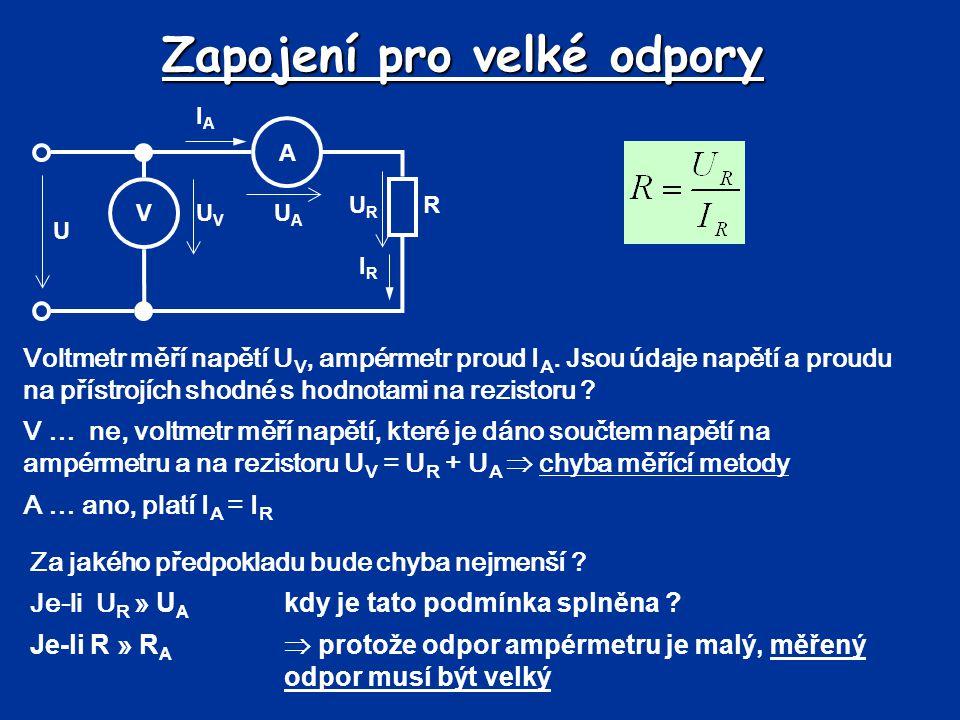 Zapojení pro velké odpory Voltmetr měří napětí U V, ampérmetr proud I A. Jsou údaje napětí a proudu na přístrojích shodné s hodnotami na rezistoru ? V