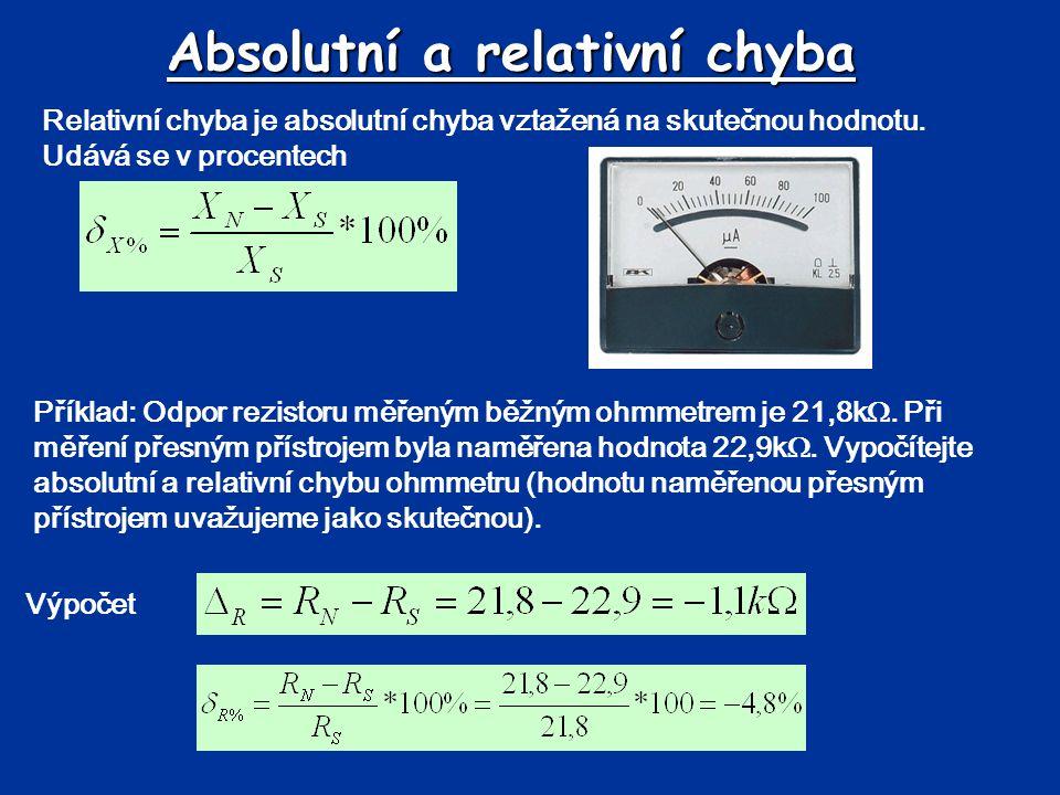 Absolutní a relativní chyba Relativní chyba je absolutní chyba vztažená na skutečnou hodnotu. Udává se v procentech Příklad: Odpor rezistoru měřeným b