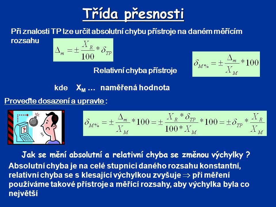 Třída přesnosti Při znalosti TP lze určit absolutní chybu přístroje na daném měřícím rozsahu kde X M …naměřená hodnota Proveďte dosazení a upravte : R