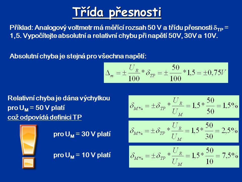 Třída přesnosti Příklad: Analogový voltmetr má měřící rozsah 50 V a třídu přesnosti  TP = 1,5. Vypočítejte absolutní a relativní chybu při napětí 50V