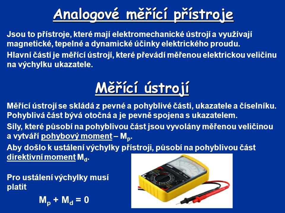 Analogové měřící přístroje Jsou to přístroje, které mají elektromechanické ústrojí a využívají magnetické, tepelné a dynamické účinky elektrického pro