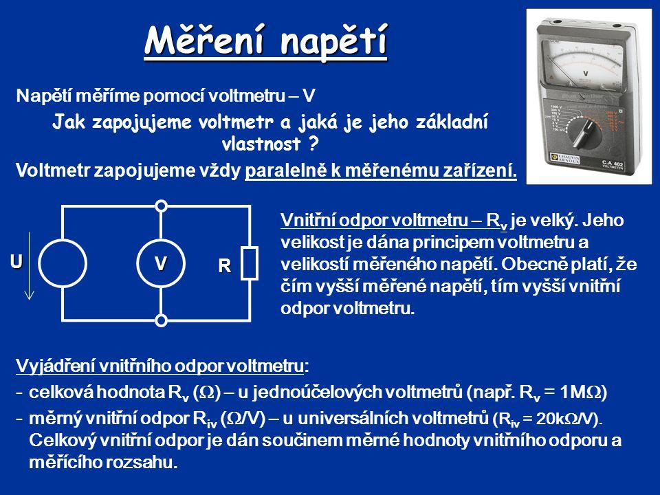 Měření napětí Napětí měříme pomocí voltmetru – V Jak zapojujeme voltmetr a jaká je jeho základní vlastnost ? Voltmetr zapojujeme vždy paralelně k měře