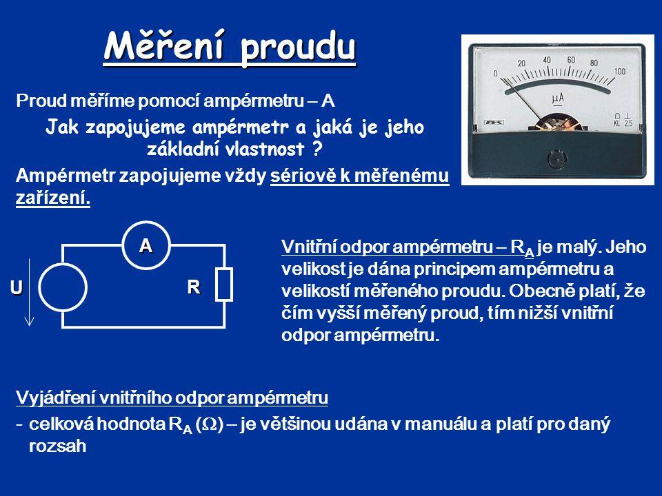 Měření proudu Proud měříme pomocí ampérmetru – A Jak zapojujeme ampérmetr a jaká je jeho základní vlastnost ? Ampérmetr zapojujeme vždy sériově k měře