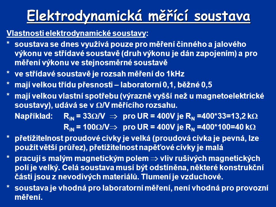 Elektrodynamická měřící soustava Vlastnosti elektrodynamické soustavy: *soustava se dnes využívá pouze pro měření činného a jalového výkonu ve střídav