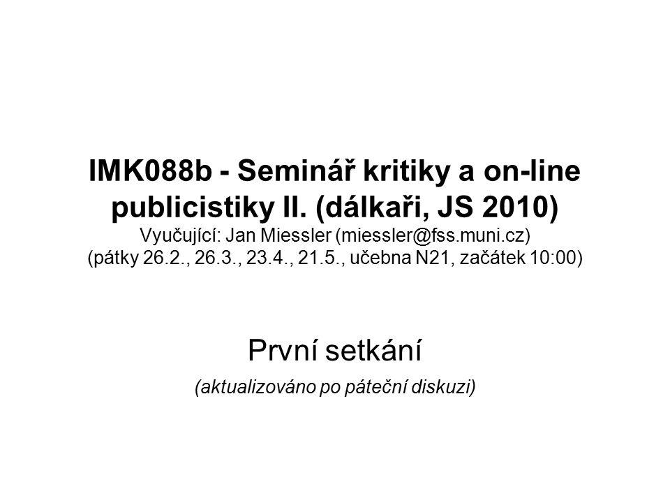 IMK088b - Seminář kritiky a on-line publicistiky II. (dálkaři, JS 2010) Vyučující: Jan Miessler (miessler@fss.muni.cz) (pátky 26.2., 26.3., 23.4., 21.