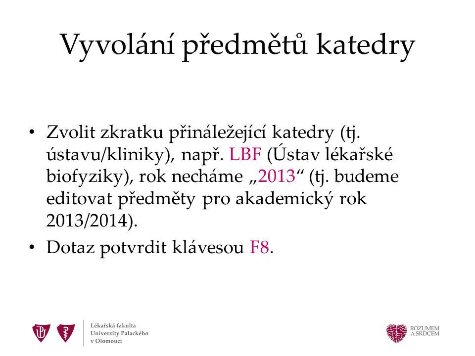 """Vyvolání předmětů katedry Zvolit zkratku přináležející katedry (tj. ústavu/kliniky), např. LBF (Ústav lékařské biofyziky), rok necháme """"2013"""" (tj. bud"""