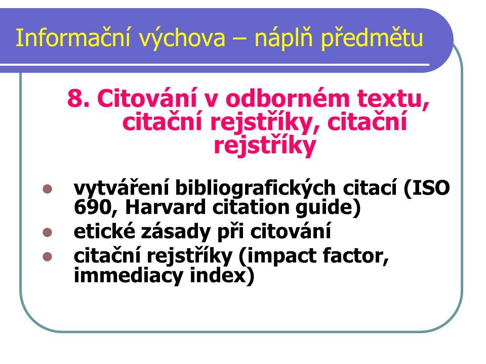 Informační výchova – náplň předmětu 8. Citování v odborném textu, citační rejstříky, citační rejstříky vytváření bibliografických citací (ISO 690, Har