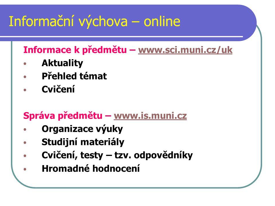 Informační výchova – online Informace k předmětu – www.sci.muni.cz/ukwww.sci.muni.cz/uk Aktuality Přehled témat Cvičení Správa předmětu – www.is.muni.