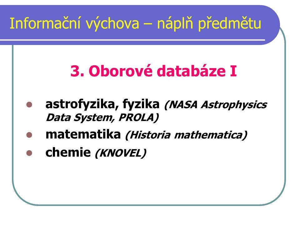 Informační výchova – náplň předmětu 3. Oborové databáze I astrofyzika, fyzika (NASA Astrophysics Data System, PROLA) matematika (Historia mathematica)