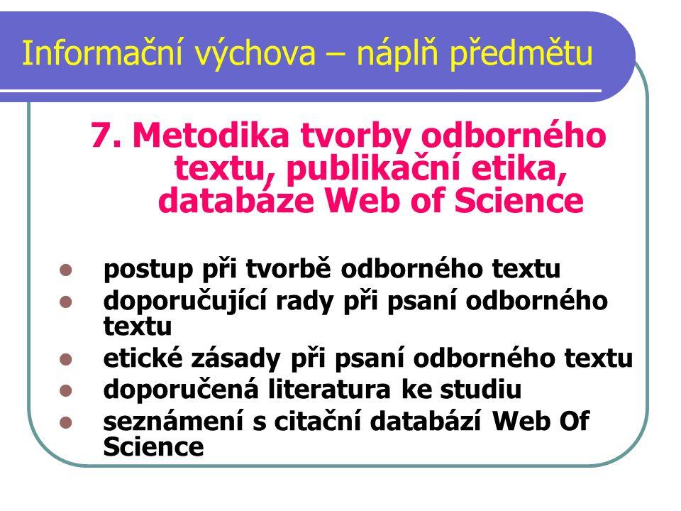 Informační výchova – náplň předmětu 7. Metodika tvorby odborného textu, publikační etika, databáze Web of Science postup při tvorbě odborného textu do