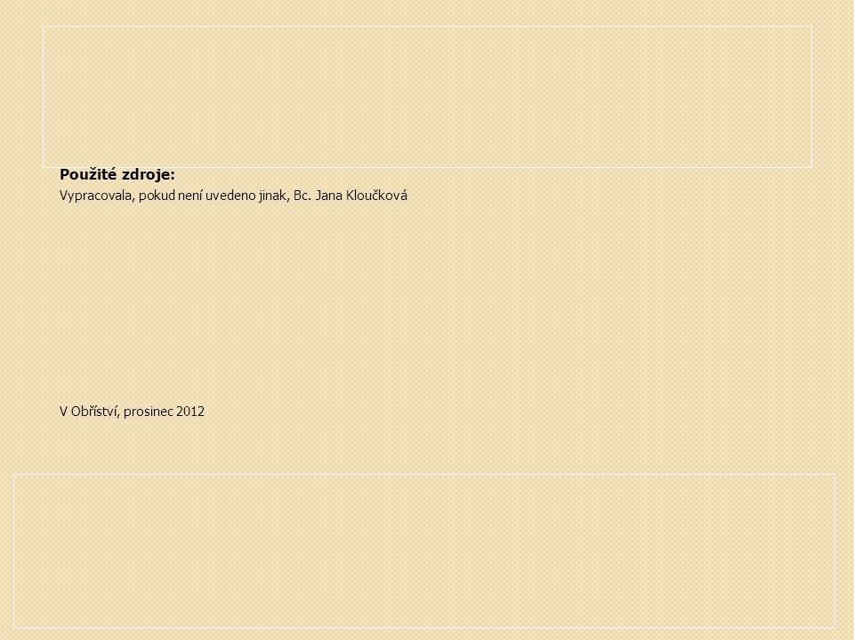 Použité zdroje: Vypracovala, pokud není uvedeno jinak, Bc. Jana Kloučková V Obříství, prosinec 2012