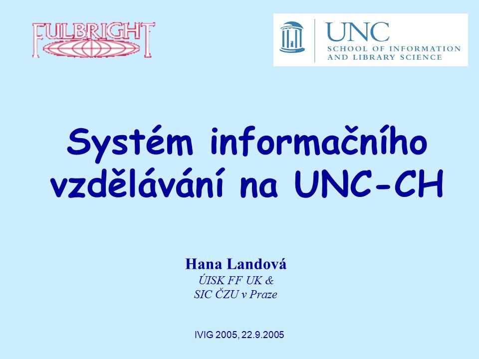IVIG 2005, 22.9.2005 Systém informačního vzdělávání na UNC-CH Hana Landová ÚISK FF UK & SIC ČZU v Praze