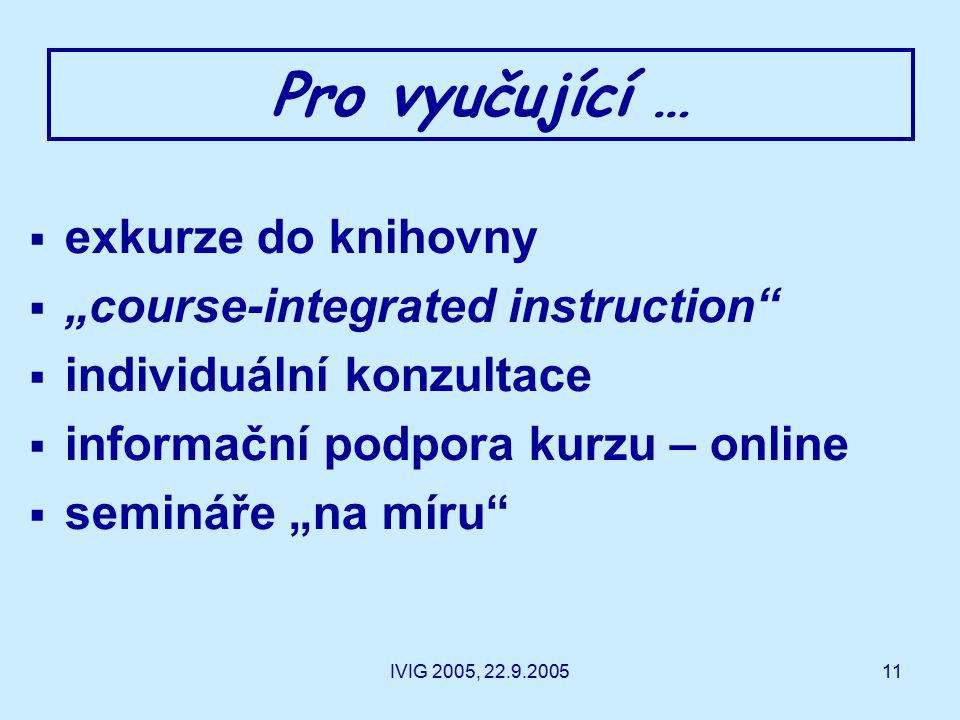 """IVIG 2005, 22.9.200511 Pro vyučující …  exkurze do knihovny  """"course-integrated instruction  individuální konzultace  informační podpora kurzu – online  semináře """"na míru"""