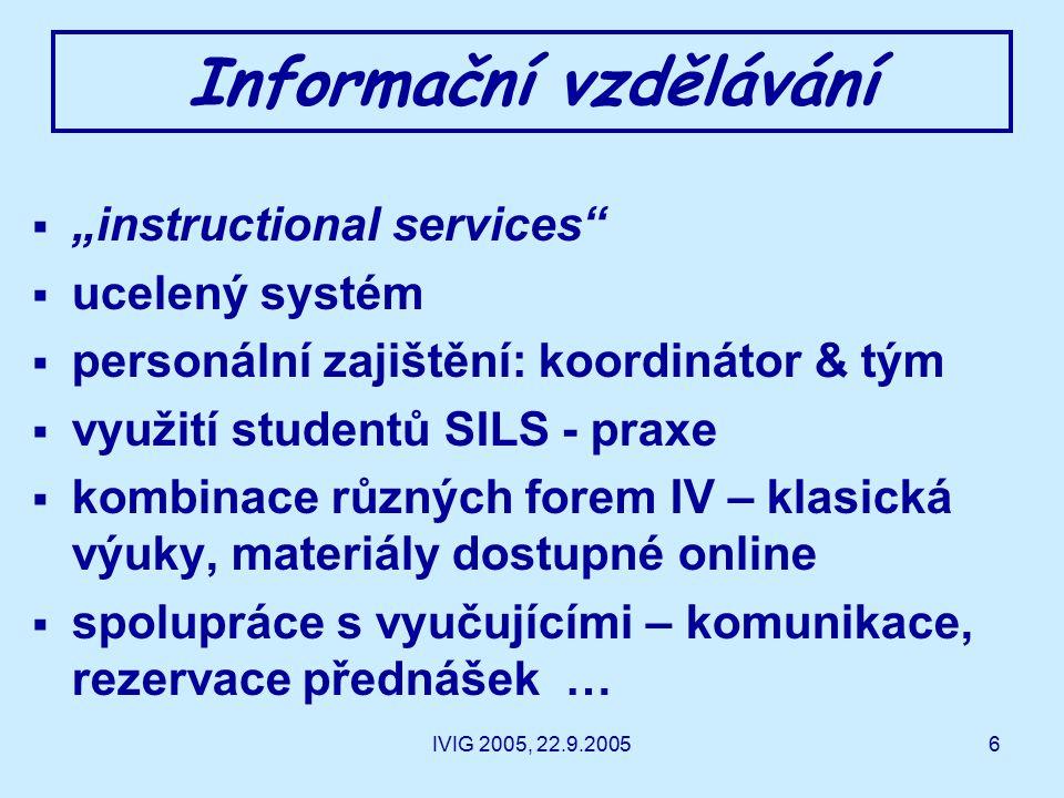"""6 Informační vzdělávání  """"instructional services  ucelený systém  personální zajištění: koordinátor & tým  využití studentů SILS - praxe  kombinace různých forem IV – klasická výuky, materiály dostupné online  spolupráce s vyučujícími – komunikace, rezervace přednášek …"""