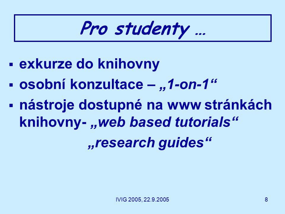 """8 Pro studenty …  exkurze do knihovny  osobní konzultace – """"1-on-1  nástroje dostupné na www stránkách knihovny- """"web based tutorials """"research guides"""
