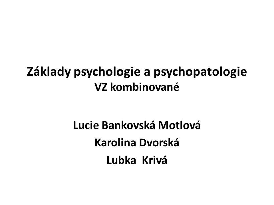 Základy psychologie a psychopatologie VZ kombinované Lucie Bankovská Motlová Karolina Dvorská Lubka Krivá