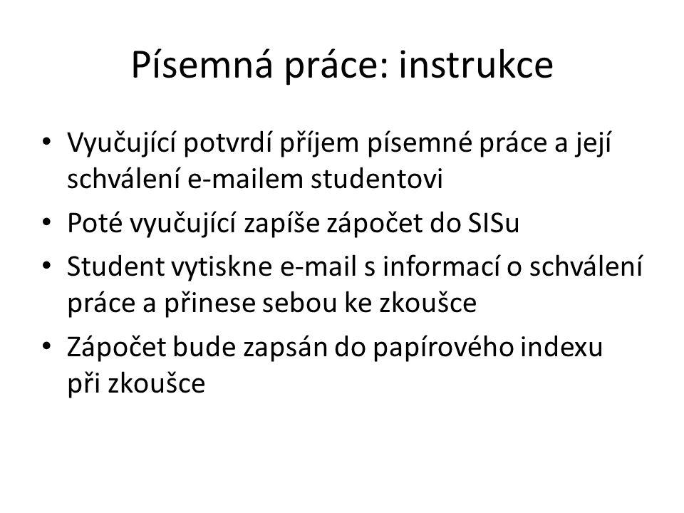 Písemná práce: instrukce Vyučující potvrdí příjem písemné práce a její schválení e-mailem studentovi Poté vyučující zapíše zápočet do SISu Student vyt