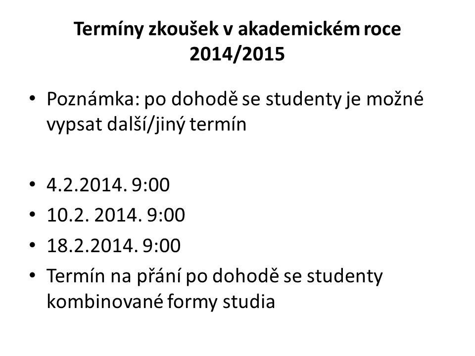Termíny zkoušek v akademickém roce 2014/2015 Poznámka: po dohodě se studenty je možné vypsat další/jiný termín 4.2.2014. 9:00 10.2. 2014. 9:00 18.2.20
