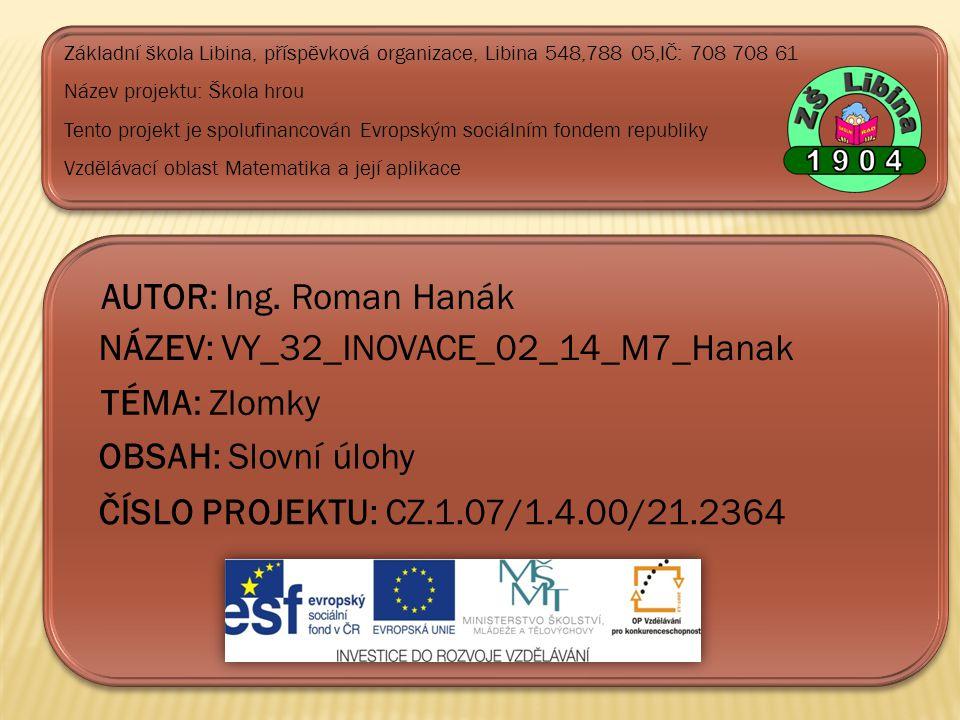 ČÍSLO PROJEKTU: CZ.1.07/1.4.00/21.2364 NÁZEV: VY_32_INOVACE_02_14_M7_Hanak AUTOR: Ing.