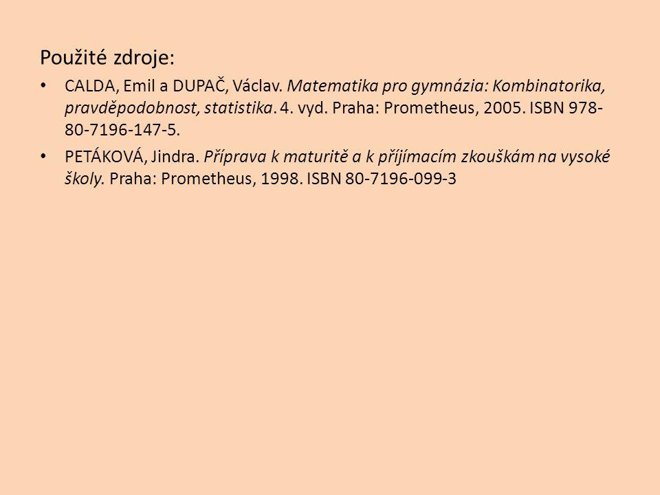 Použité zdroje: CALDA, Emil a DUPAČ, Václav. Matematika pro gymnázia: Kombinatorika, pravděpodobnost, statistika. 4. vyd. Praha: Prometheus, 2005. ISB