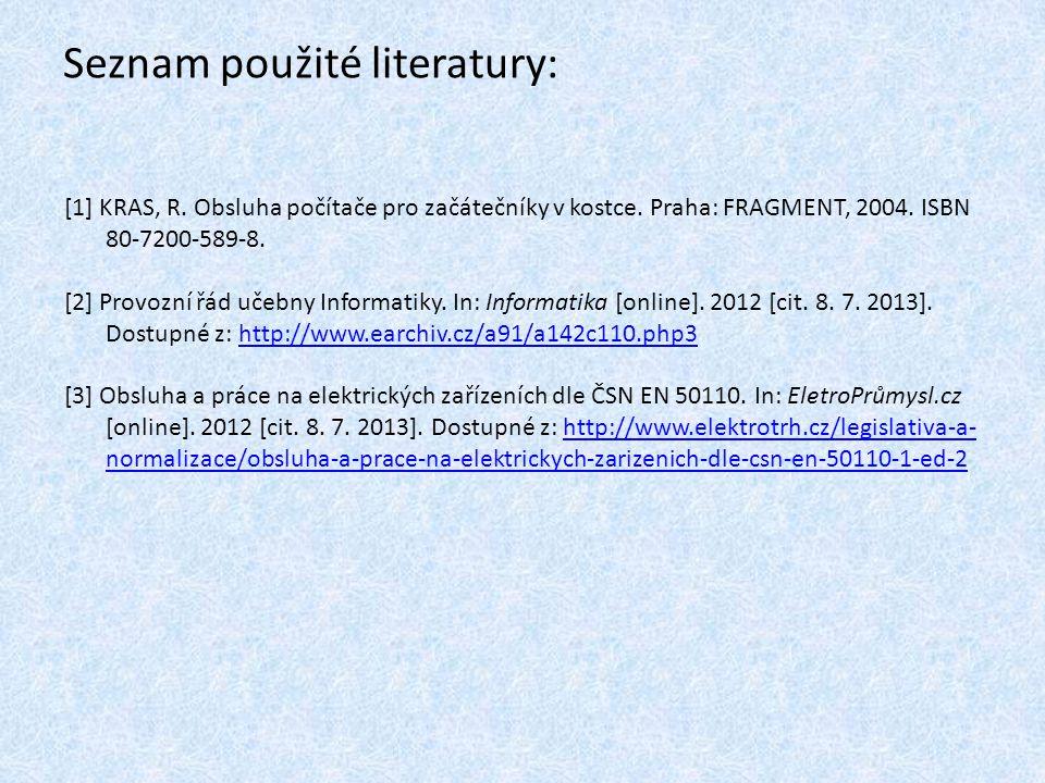 Seznam použité literatury: [1] KRAS, R. Obsluha počítače pro začátečníky v kostce.