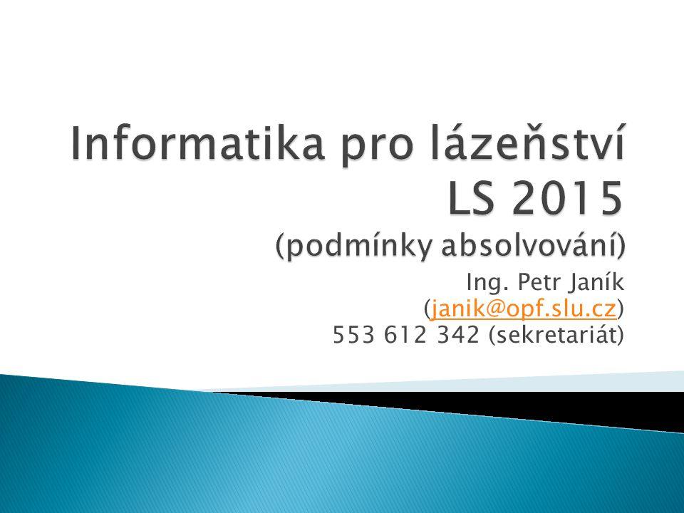 Ing. Petr Janík (janik@opf.slu.cz)janik@opf.slu.cz 553 612 342 (sekretariát)