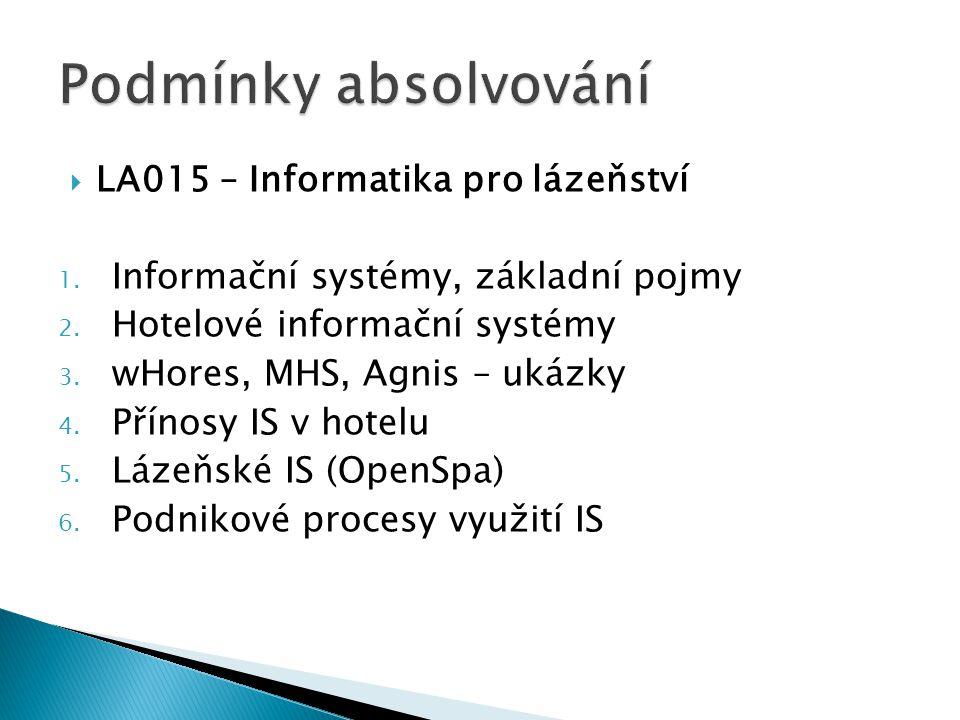  LA015 – Informatika pro lázeňství 1. Informační systémy, základní pojmy 2. Hotelové informační systémy 3. wHores, MHS, Agnis – ukázky 4. Přínosy IS
