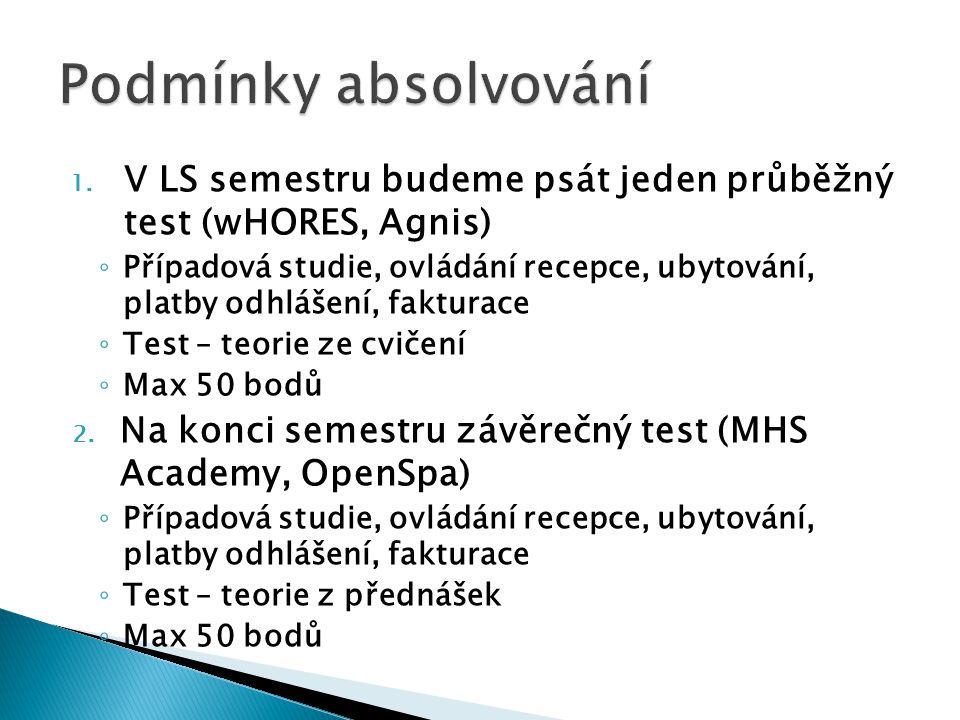 1. V LS semestru budeme psát jeden průběžný test (wHORES, Agnis) ◦ Případová studie, ovládání recepce, ubytování, platby odhlášení, fakturace ◦ Test –