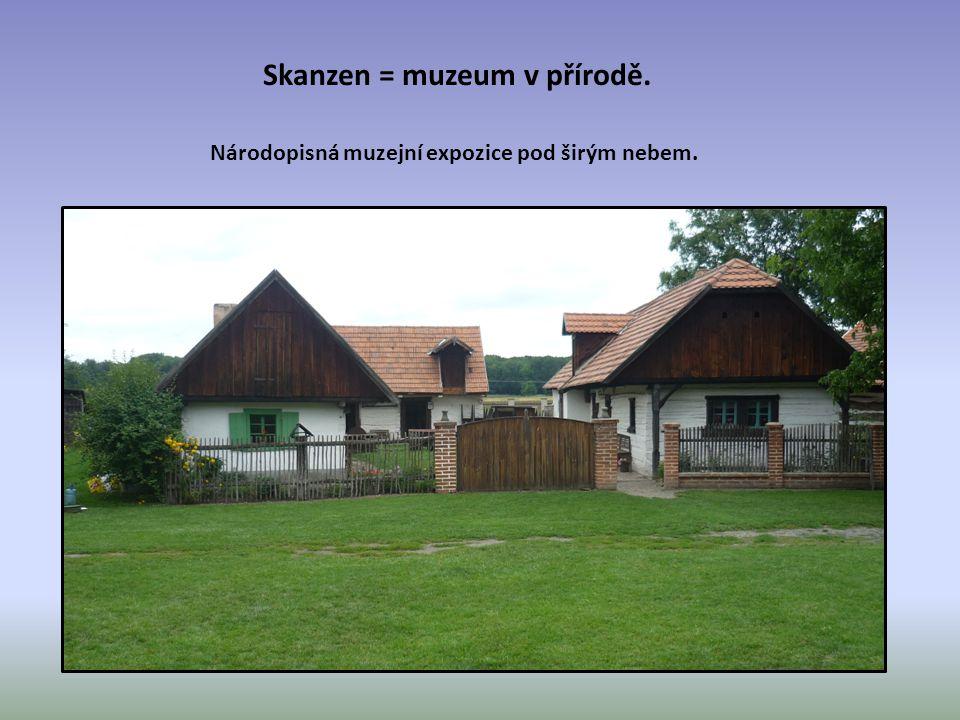 Skanzen = muzeum v přírodě. Národopisná muzejní expozice pod širým nebem.