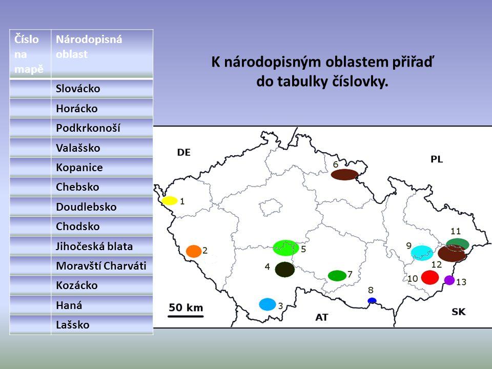 Číslo na mapě Národopisná oblast Slovácko Horácko Podkrkonoší Valašsko Kopanice Chebsko Doudlebsko Chodsko Jihočeská blata Moravští Charváti Kozácko H