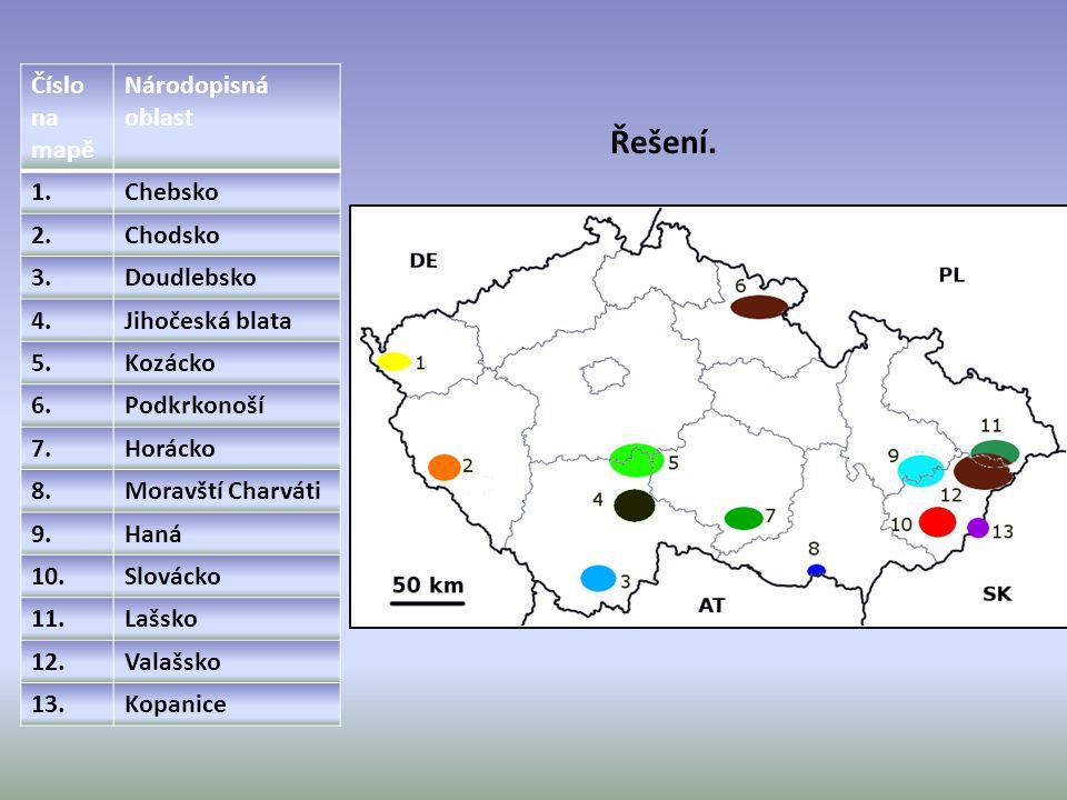 Číslo na mapě Národopisná oblast 1.Chebsko 2.Chodsko 3.Doudlebsko 4.Jihočeská blata 5.Kozácko 6.Podkrkonoší 7.Horácko 8.Moravští Charváti 9.Haná 10.Sl