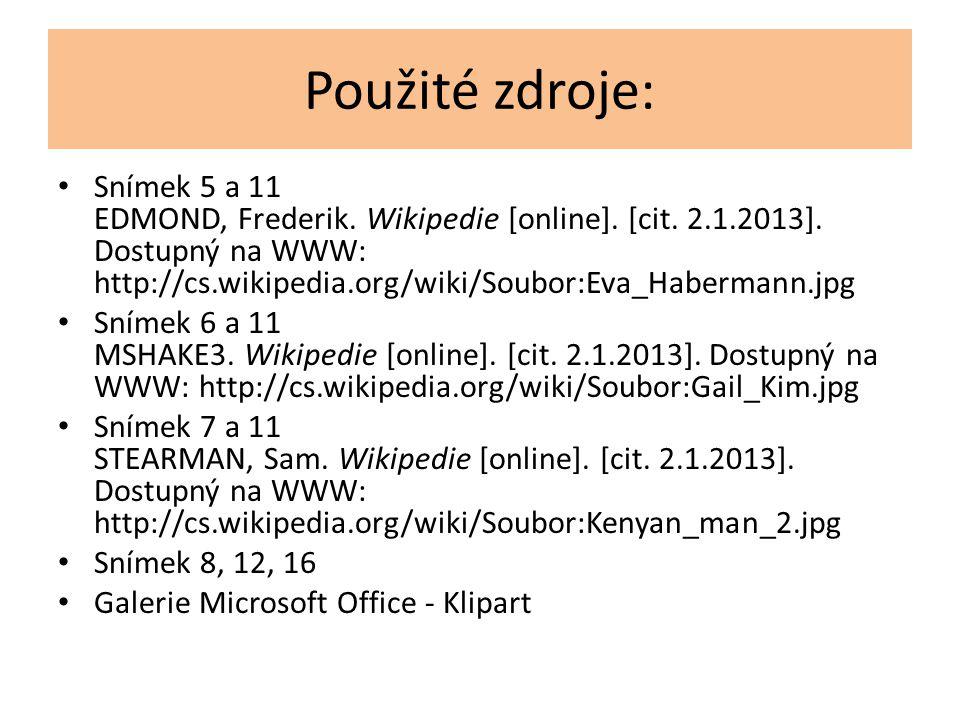 Použité zdroje: Snímek 5 a 11 EDMOND, Frederik.Wikipedie [online].