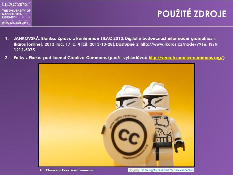 POUŽITÉ ZDROJE C – Clones or Creative Commons 1.JANKOVSKÁ, Blanka.