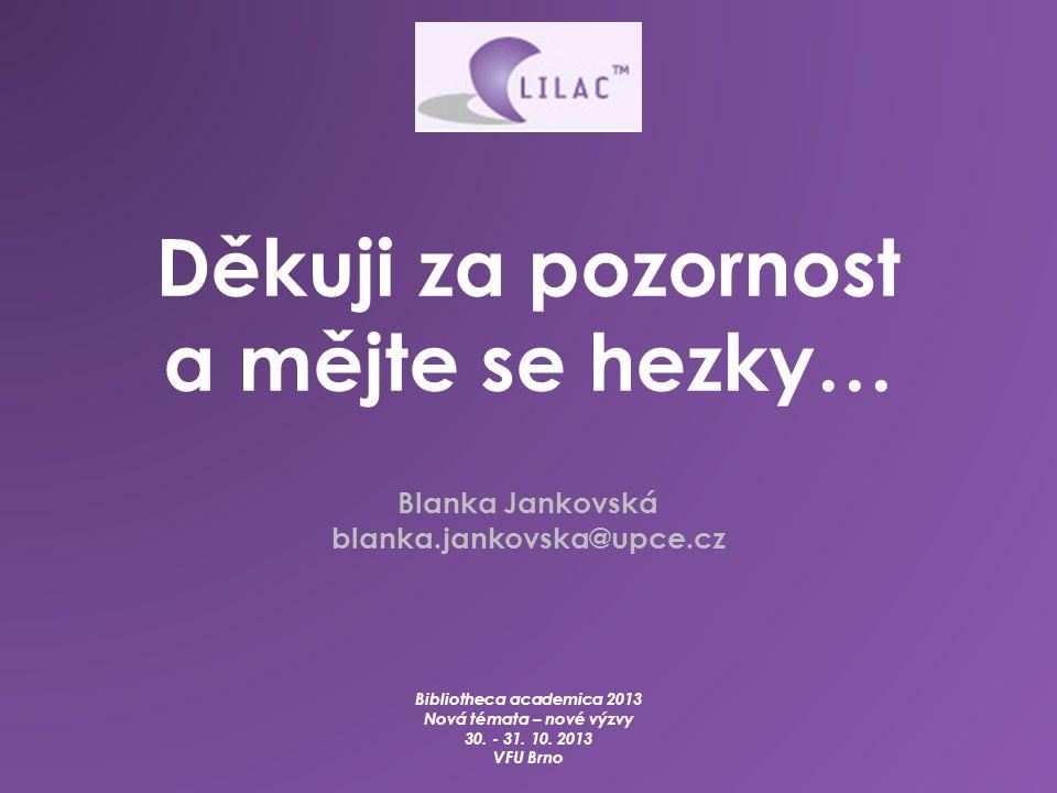 Děkuji za pozornost a mějte se hezky… Blanka Jankovská blanka.jankovska@upce.cz Bibliotheca academica 2013 Nová témata – nové výzvy 30.