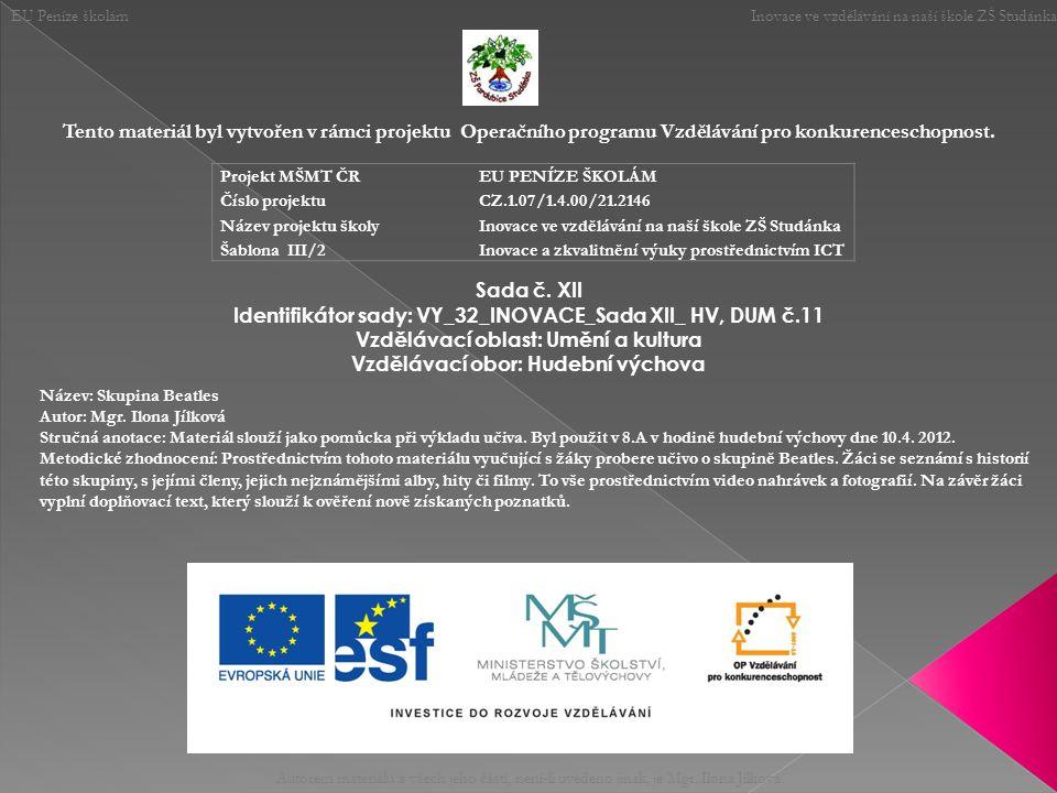 EU Peníze školám Inovace ve vzdělávání na naší škole ZŠ Studánka Autorem materiálu a všech jeho částí, není-li uvedeno jinak, je Mgr.