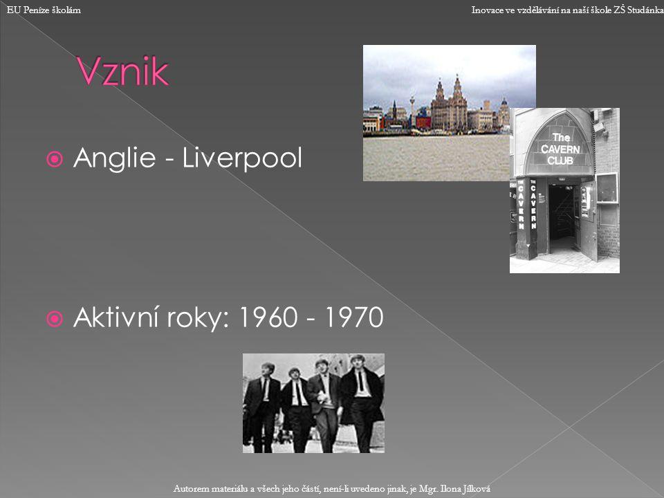 Anglie - Liverpool  Aktivní roky: 1960 - 1970 EU Peníze školám Inovace ve vzdělávání na naší škole ZŠ Studánka Autorem materiálu a všech jeho částí, není-li uvedeno jinak, je Mgr.