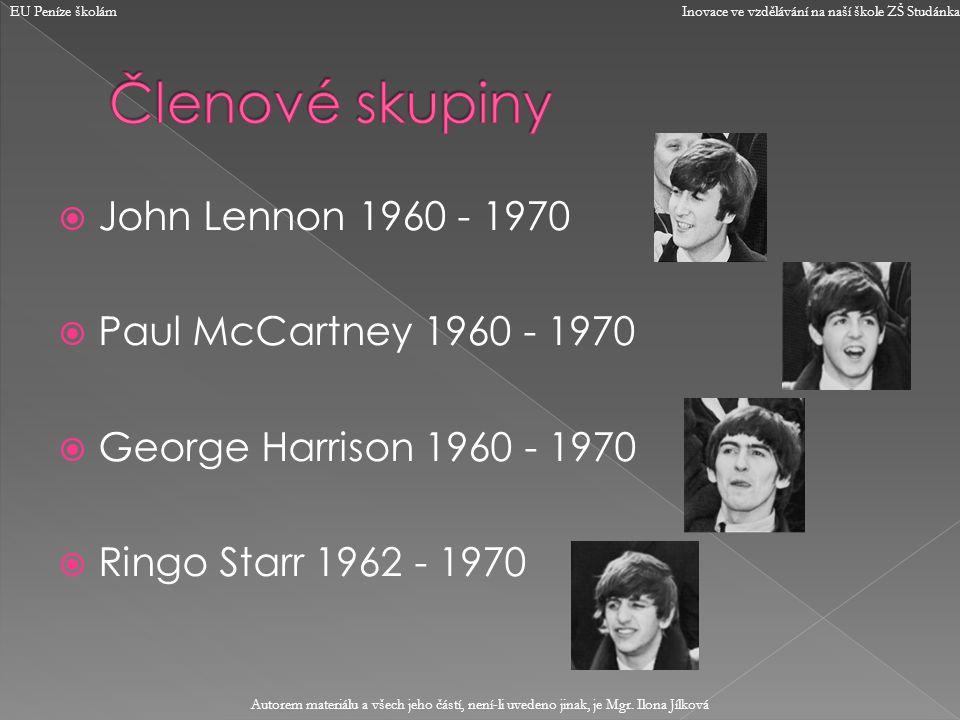  John Lennon 1960 - 1970  Paul McCartney 1960 - 1970  George Harrison 1960 - 1970  Ringo Starr 1962 - 1970 EU Peníze školám Inovace ve vzdělávání na naší škole ZŠ Studánka Autorem materiálu a všech jeho částí, není-li uvedeno jinak, je Mgr.